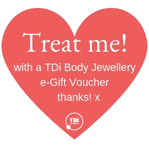 Treat me with a TDi Body Jewellery e-Gift Voucher, thanks!